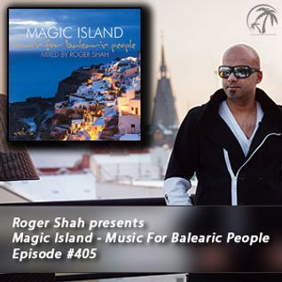 Roger Shah presents Magic Island - Music For Balearic People 405, 1st hour