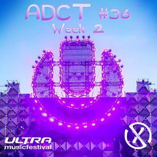 ADCT #36 - UMF Recap Week 2