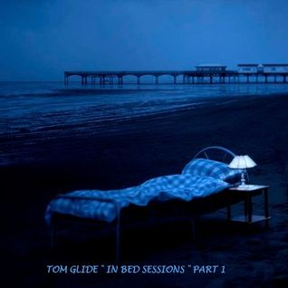 "TOM GLIDE "" IN BED SESSIONS "" PART 1  March 2010"