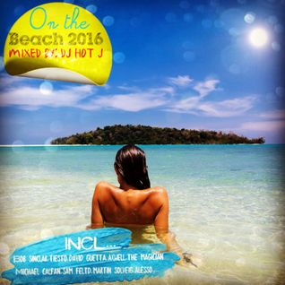 On The Beach 2016 (Mixed By D.J. Hot J)