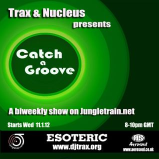 DjTrax and Nucleus - Catch A Groove 2-Jungletrain 25.1.12