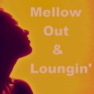 Mellow Out & Loungin'