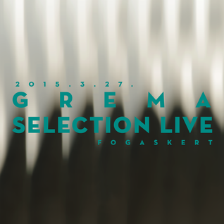 Selection Live @ Fogas Kert - GREMA - 2015.4.27.