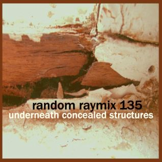 Random raymix 135 - underneath concealed structures