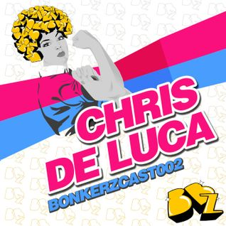Bonkerzcast002 - Chris De Luca - BBZ Vol.2