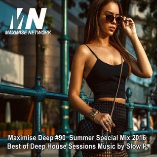 Maximise Deep #90 ♦ Summer Special Mix 2016 ♦ Best of Deep House Sessions Music by Slow P
