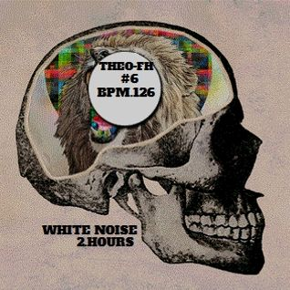 Theo-Fh#6.Bpm.126.White Noise.2 hours.
