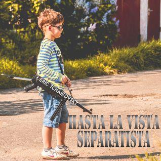 Hasta La Vista Separatista
