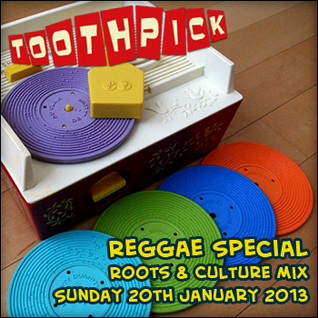 ToothPick! Reggae Special ~ Roots & Culture Mix 20/01/13