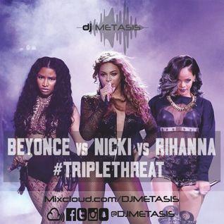 #TripleThreat (Beyonce Vs Nicki Vs Rihanna) | Tweet @DJMETASIS