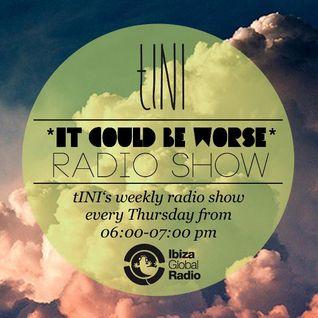 """tINI ''IT COULD BE WORSE"""" Radioshow, 19.07.12 - Ibiza Global Radio"""