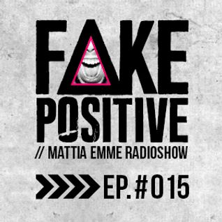 Fake Positive - Mattia Emme RadioShow 015