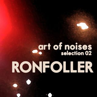 Ronfoller - Art Of Noises - Selection 02