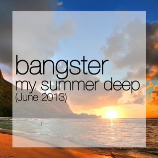 Bangster Mixtape 4 (June 2013) (my summer deep)