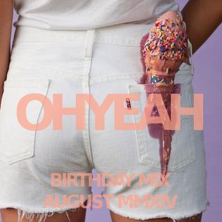 OHYEAH's Birthday Mix - August MMXIV