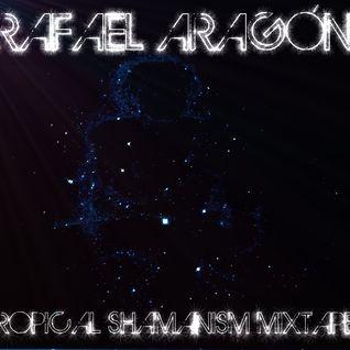 Rafael Aragon - Tropical Shamanism ///Los amigos de Caballito mixtape Vol.7