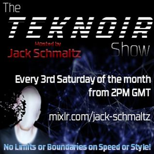 The Teknoir Show Hosted By Jack Schmaltz 18/04/15