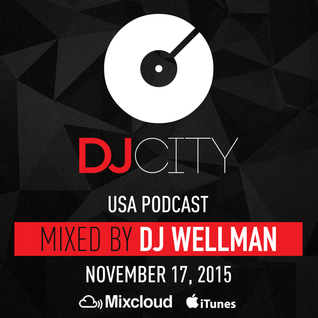 Wellman - DJcity Podcast - Nov. 17, 2015