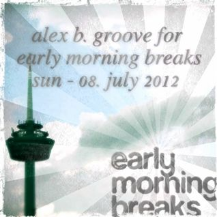 Early Morning Breaks (Planet Radio) with Alex B. Groove - Sun-08/July/2012
