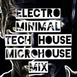 Electro House Dusk Till Dawn Minimal Tech House Microhouse  Mix