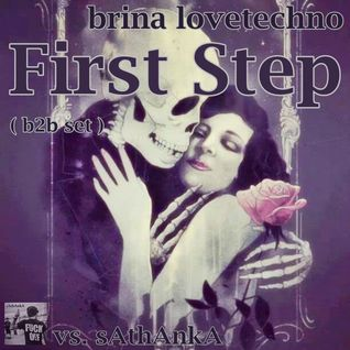 First Step - Brina Lovetechno vs. sAthAnkA ( b2b set )