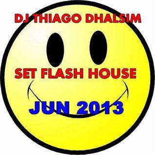 FLASH HOUSE SET JUN 2013 - DJ THIAGO DHALSIM