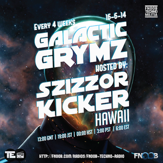 Galactic Grymz - Szizzor Kicker - 16-6-2014 on Fnoob Techno Radio