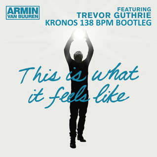 Armin van Buuren ft. Trevor Guthrie - This Is What It Feels Like (Kronos 138 BPM Bootleg) (Rework)