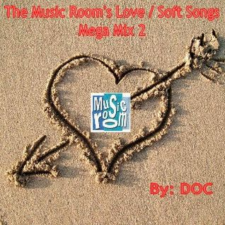 The Music Room's Love/Soft Songs Mega Mix 2 (70s & 80s) - By: DOC (06.07.13)