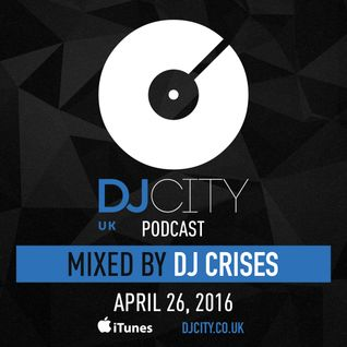 DJ Crises - DJcity UK Podcast - 26/04/16