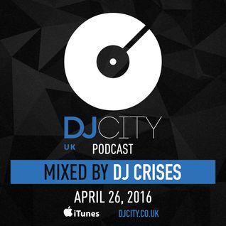 DJ Crises - DJcity UK Podcast - 26/04/16