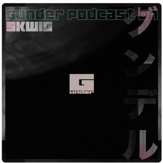 Gunder Podcast 07 : Skwig
