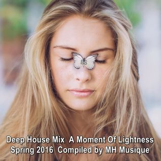 Deep House Mix ★ A Moment Of Lightness  Spring 2016 ★ Compiled by MH Musique