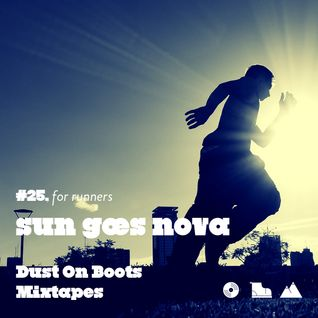 Dust On Boots Mixtapes #25, for runners. Sun Goes Nova