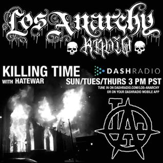 1/26/16 - Killing Time With Hatewar on Los Anarchy Radio