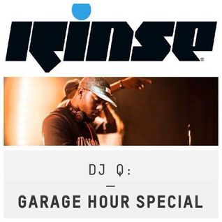 Rinse FM Garage Hour Special mixed by DJ Q