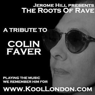 The Roots Of Rave - Colin Faver Tribute Show - Kool FM