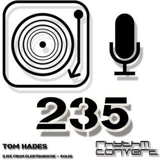 Techno Music | Tom Hades in the Rhythm Convert(ed) Podcast 235 (Live from Elektroküche - Köln)