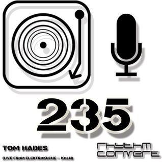 Techno Music | Tom Hades in the Rhythm Convert(ed) Podcast 235 (Live from Elektroküche - Köln)
