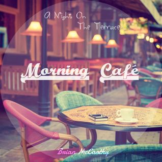 A Night On The Terrace - Morning Café (LIVE MIX) [Mixed By Brian McCarthy]