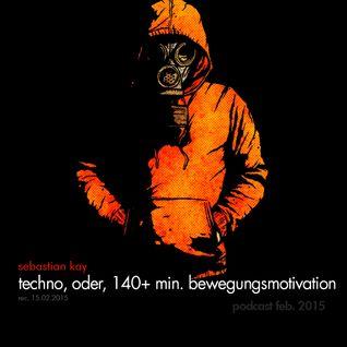 Sebastian Kay - techno, oder, 140 min. bewegungsmotivation (rec. 15.02.2015)