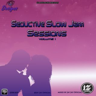 Seductive Slow Jam Sessions Volume 1 Mixed By Jay Jay Official