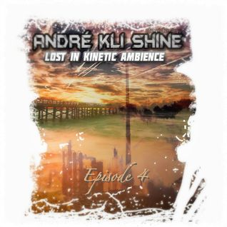 Lost In Kinetic Ambience Episode 4 (Sep.14.2015)