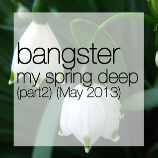 Bangster Mixtape 3 (May 2013) (my spring deep part 2)