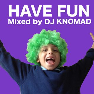 Have Fun (Part Three) - Mixed by DJ Knomad