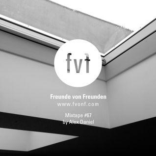 Freunde von Freunden Mixtape #67 by Alex Asher Daniel
