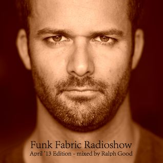 FunkFabric Radioshow April 2013 - mixed by Ralph Good