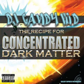 DJ Candy Kid - The Recepie For Concentrated Dark Matter