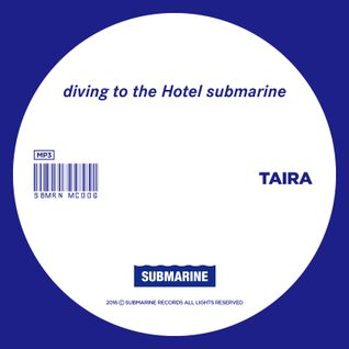 SUBMARINE  RECORDS diving to the Hotel Submarine MIX BY TAIRA