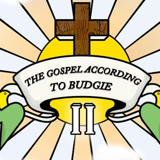 THE GOSPEL ACCORDING TO BUDGIE II